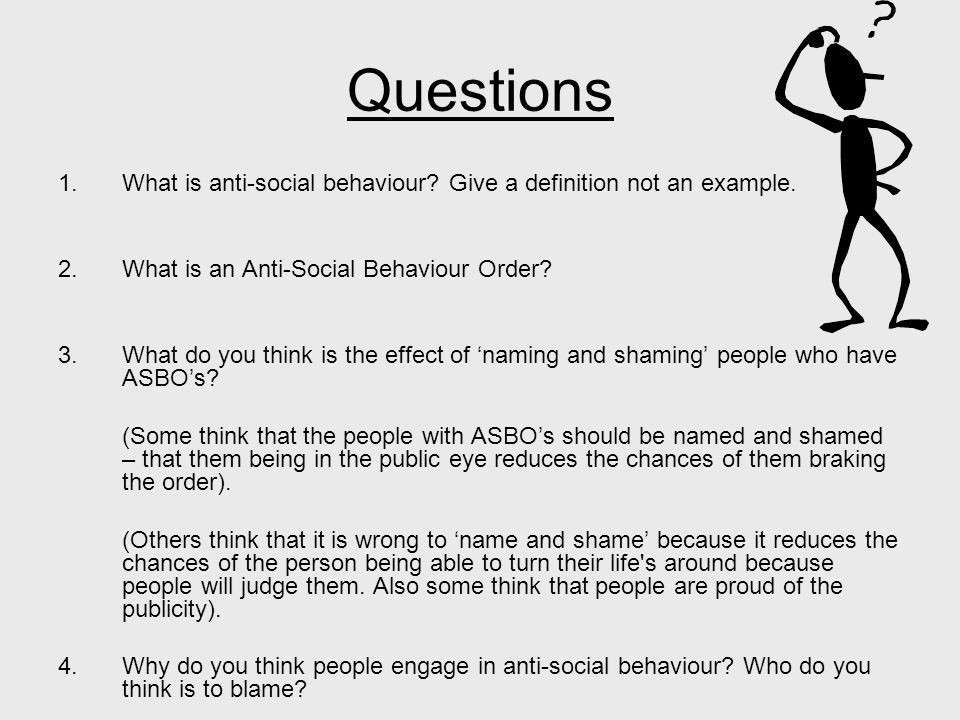 Questions 1.What is anti-social behaviour. Give a definition not an example.
