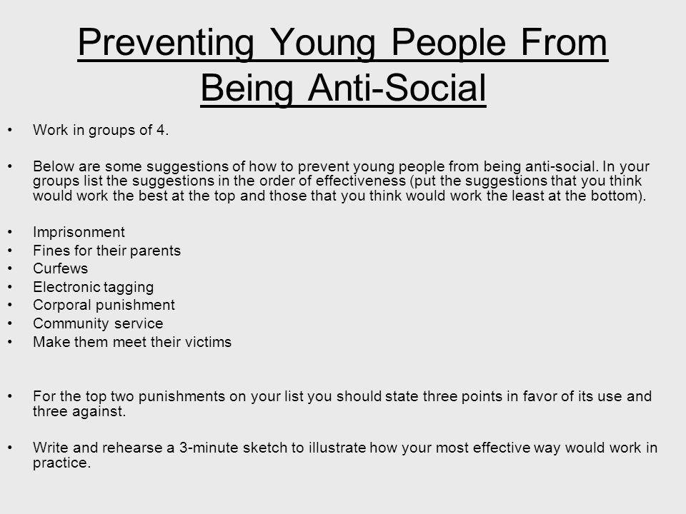 Preventing Young People From Being Anti-Social Work in groups of 4.