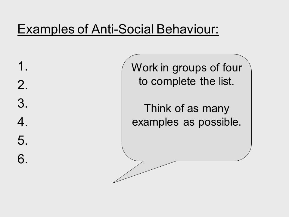 Examples of Anti-Social Behaviour: 1. 2. 3. 4. 5.