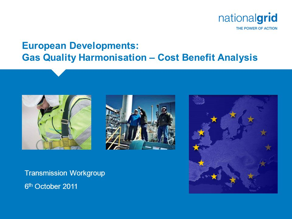 European Developments: Gas Quality Harmonisation – Cost Benefit Analysis Transmission Workgroup 6 th October 2011