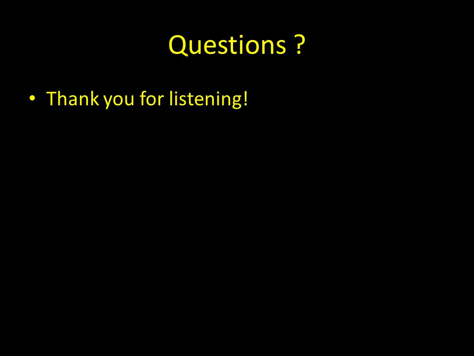 Questions ? Thank you for listening!