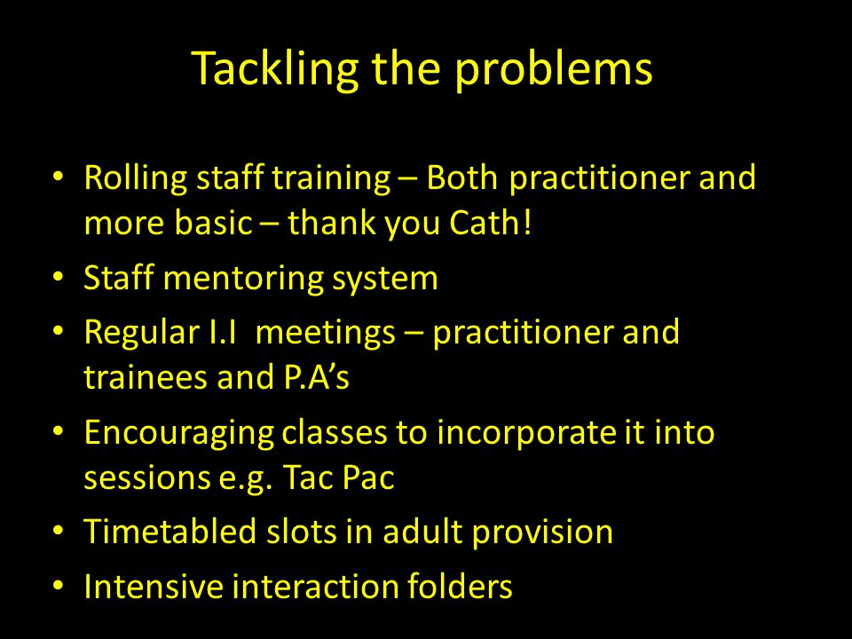 Rolling staff training – Both practitioner and more basic – thank you Cath! Staff mentoring system Regular I.I meetings – practitioner and trainees an