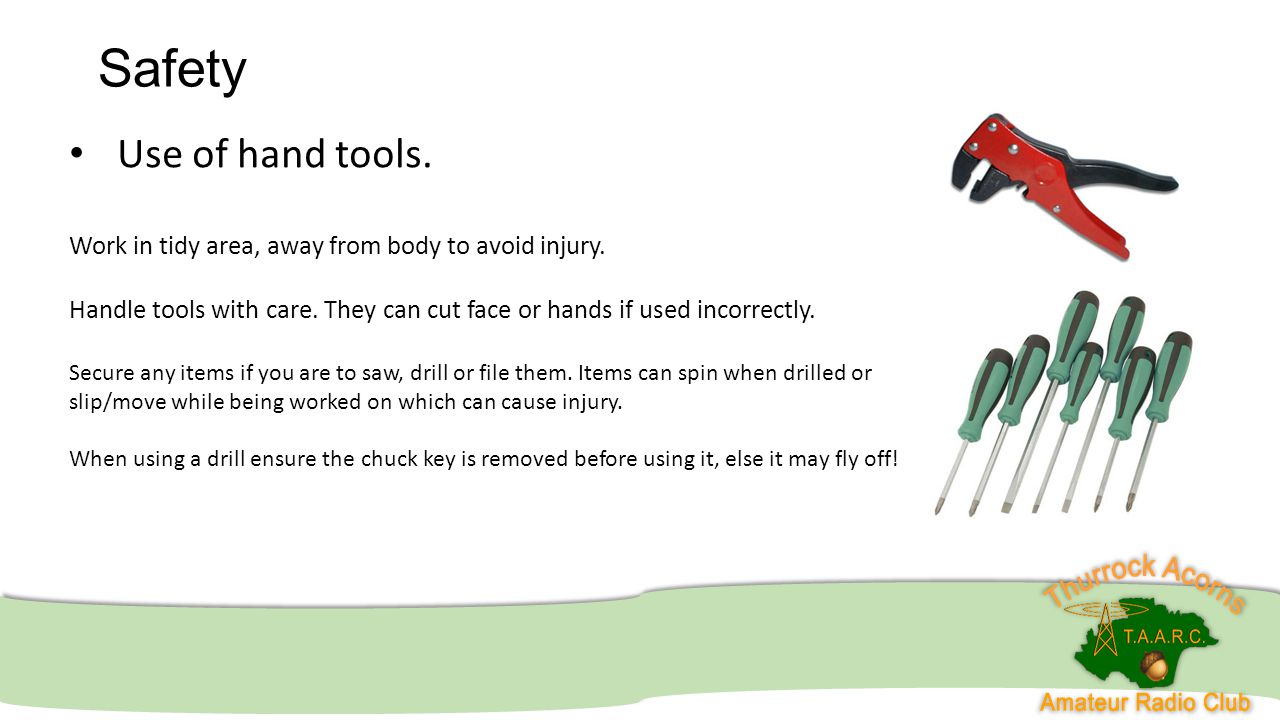 Safety Use of hand tools. Work in tidy area, away from body to avoid injury.