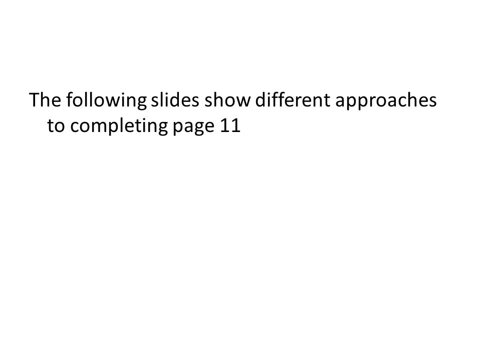 The following slides show different approaches to completing page 11