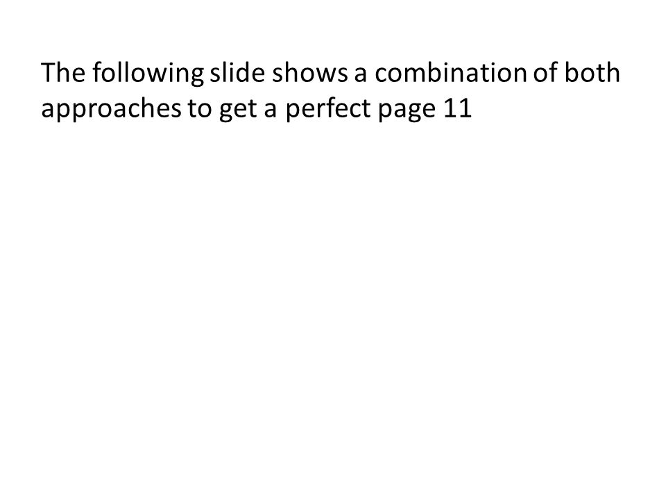 The following slide shows a combination of both approaches to get a perfect page 11