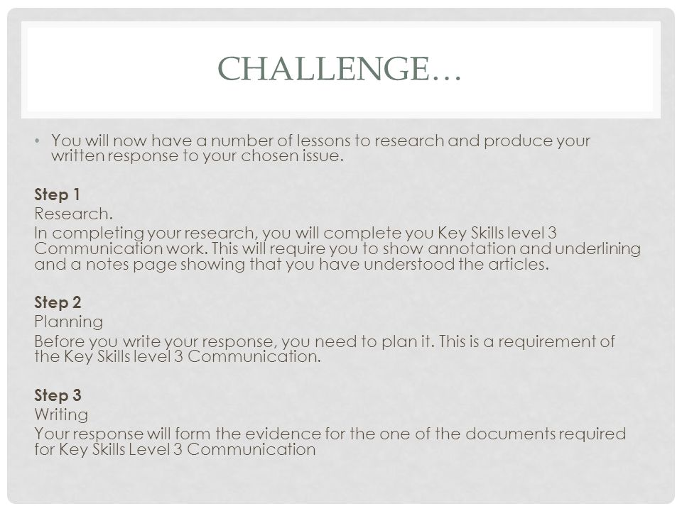 CHALLENGE… You will now have a number of lessons to research and produce your written response to your chosen issue.