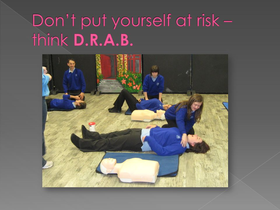  Check for DANGER  Check for any RESPONSE from the casualty  Check for blockages in the casualty's AIRWAY  Check to see if the casualty is BREATHING  If they are, you may have to put them in the RECOVERY POSITION