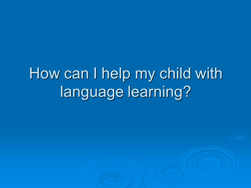 How can I help my child with language learning?