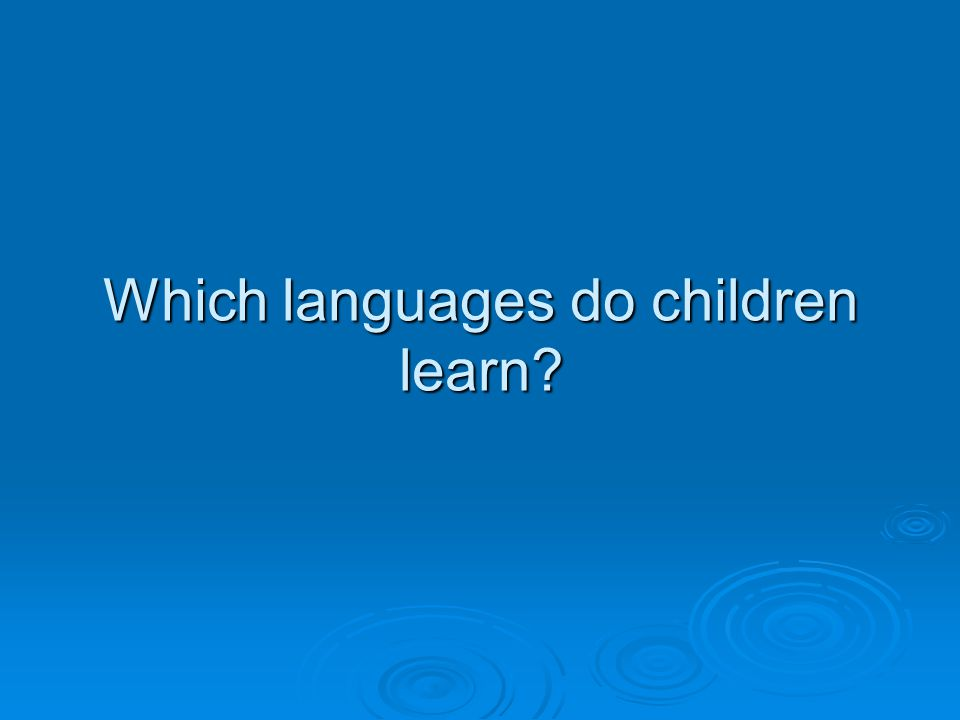 Which languages do children learn?