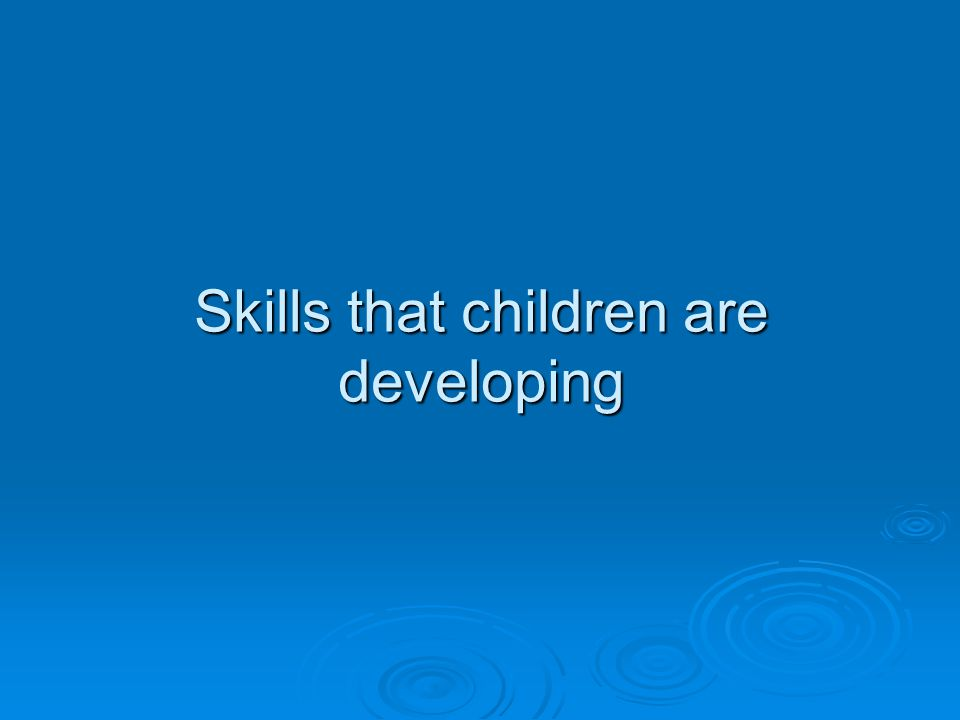 Skills that children are developing