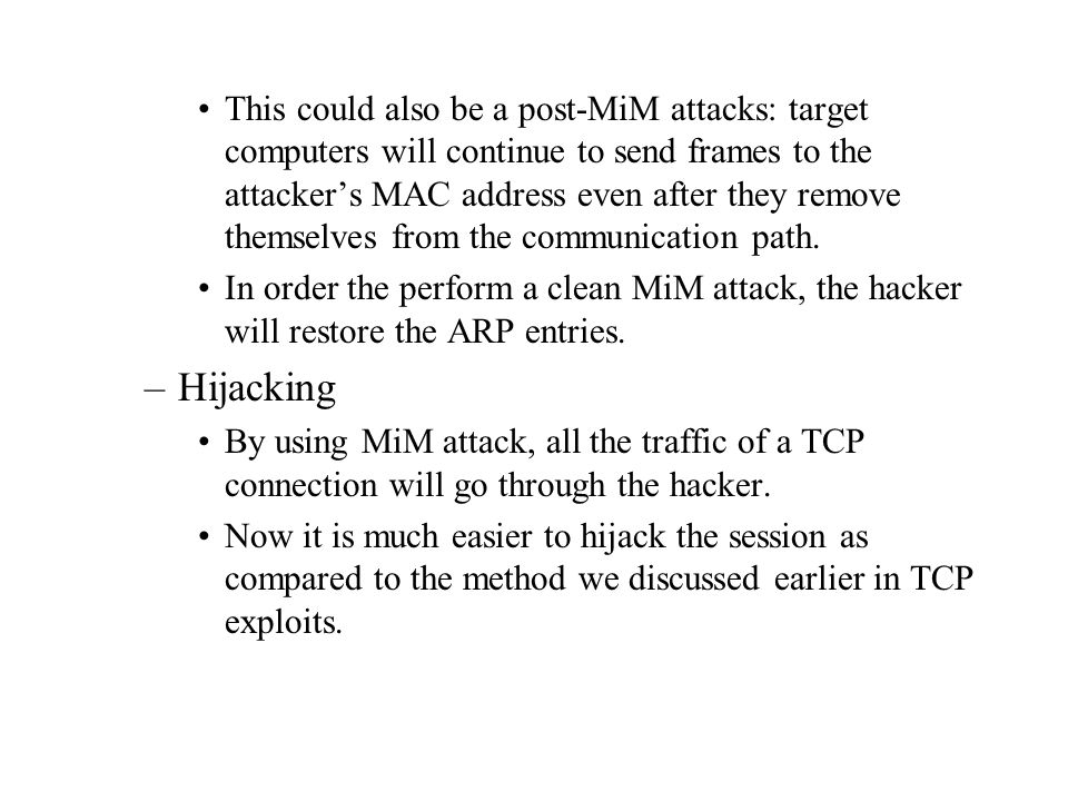 This could also be a post-MiM attacks: target computers will continue to send frames to the attacker's MAC address even after they remove themselves f