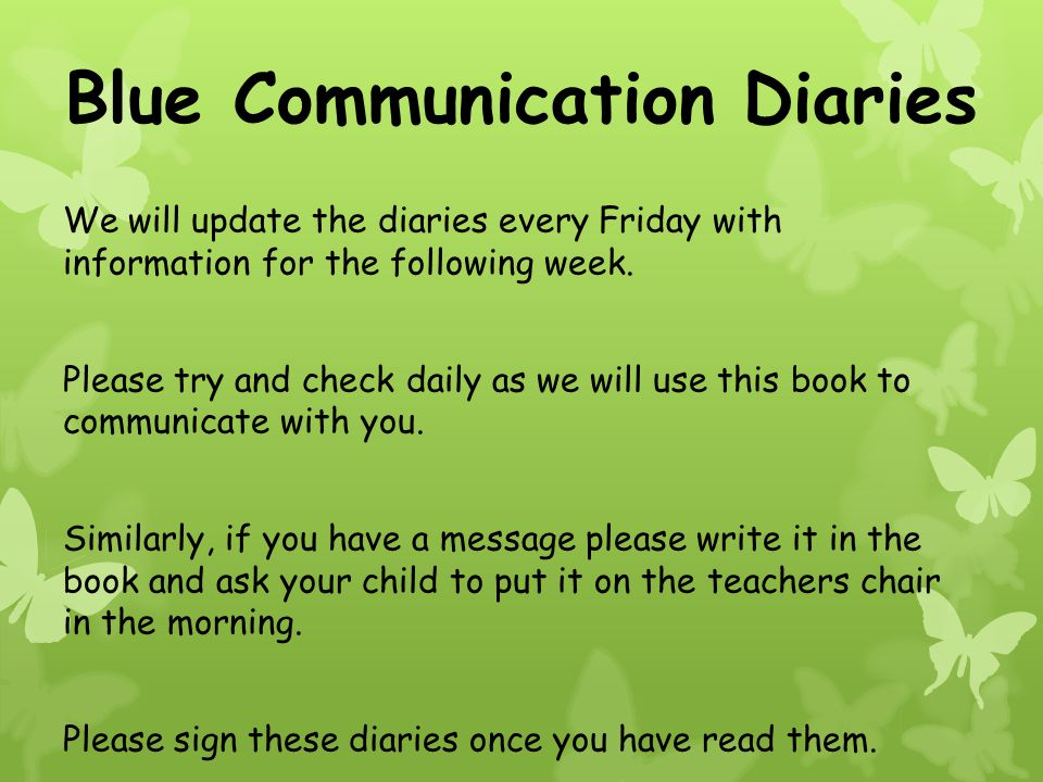 Blue Communication Diaries We will update the diaries every Friday with information for the following week. Please try and check daily as we will use