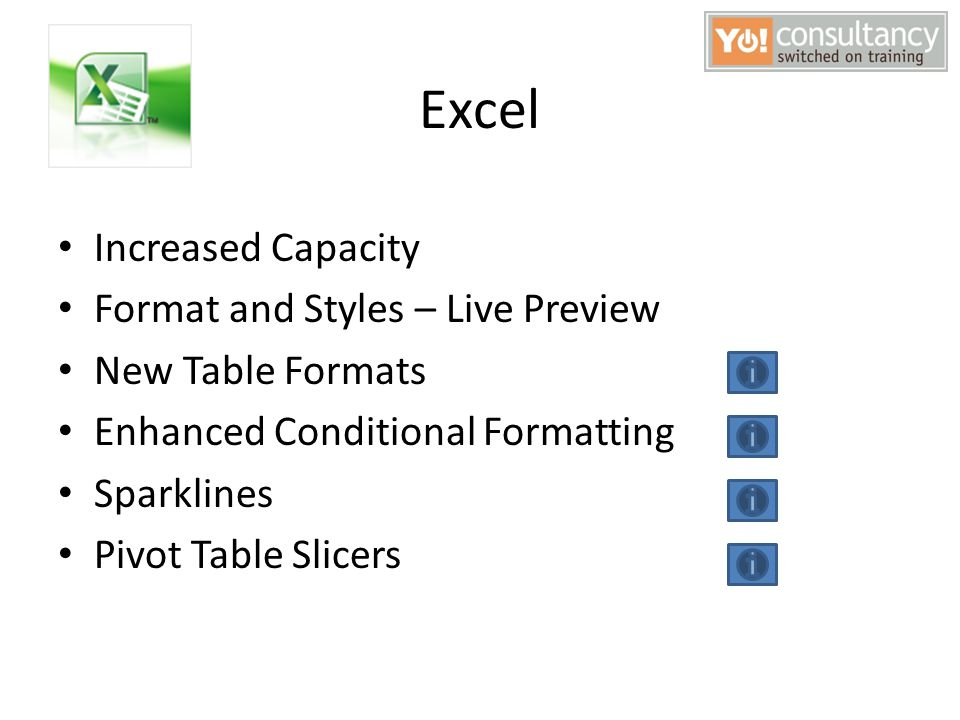 Excel Increased Capacity Format and Styles – Live Preview New Table Formats Enhanced Conditional Formatting Sparklines Pivot Table Slicers