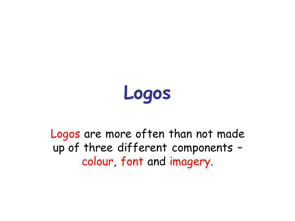 Logos Logos are more often than not made up of three different components – colour, font and imagery.
