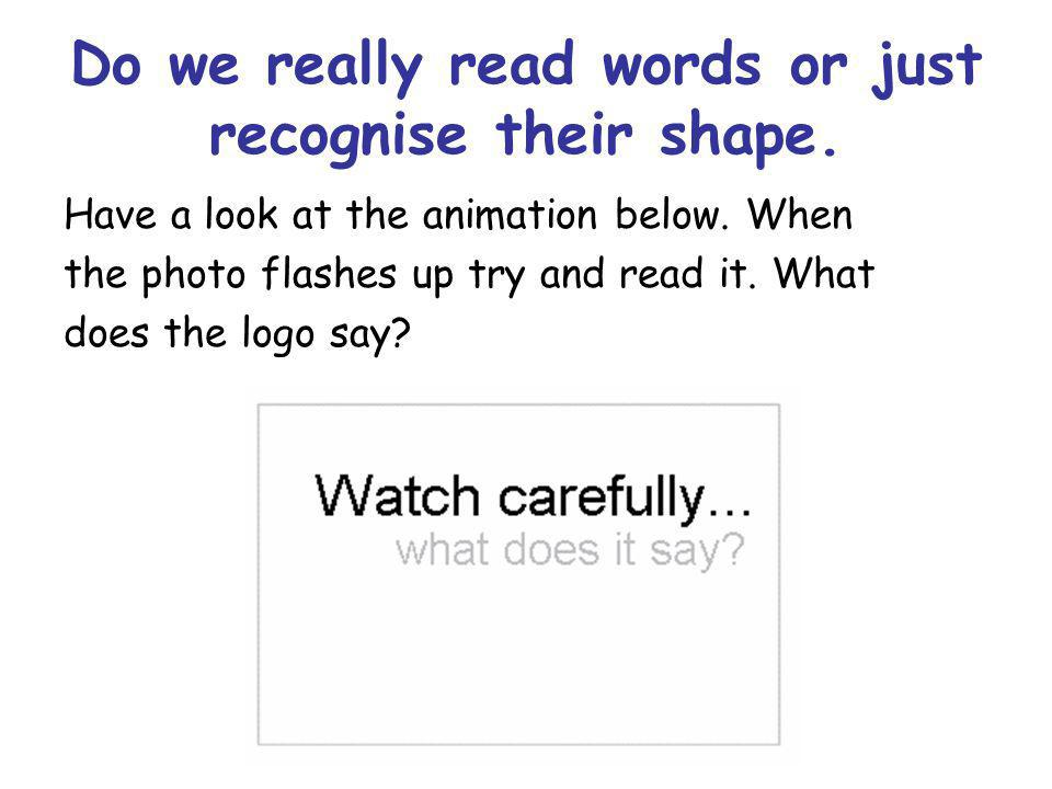 Do we really read words or just recognise their shape.