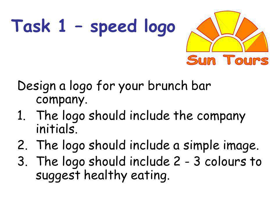 Task 1 – speed logo Design a logo for your brunch bar company.