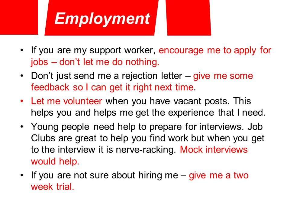 If you are my support worker, encourage me to apply for jobs – don't let me do nothing.