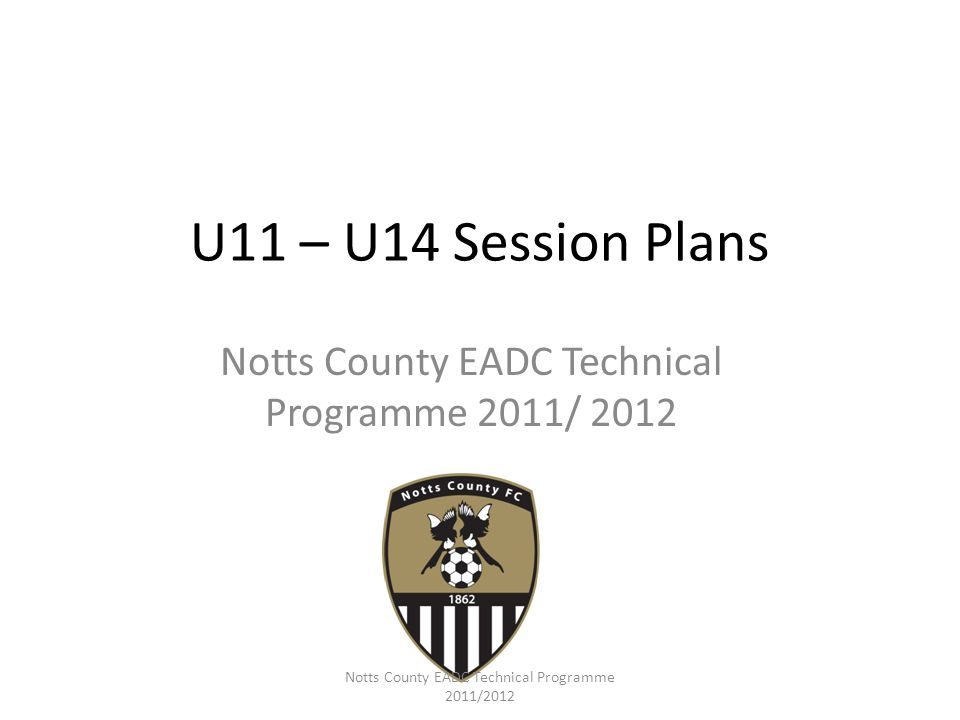 Notts County EADC Technical Programme 2011/2012 Control Organisation Players are split into 2 teams of 8 shooting into opposite goals Place 3 of each team on outside of area to act as wall passes.