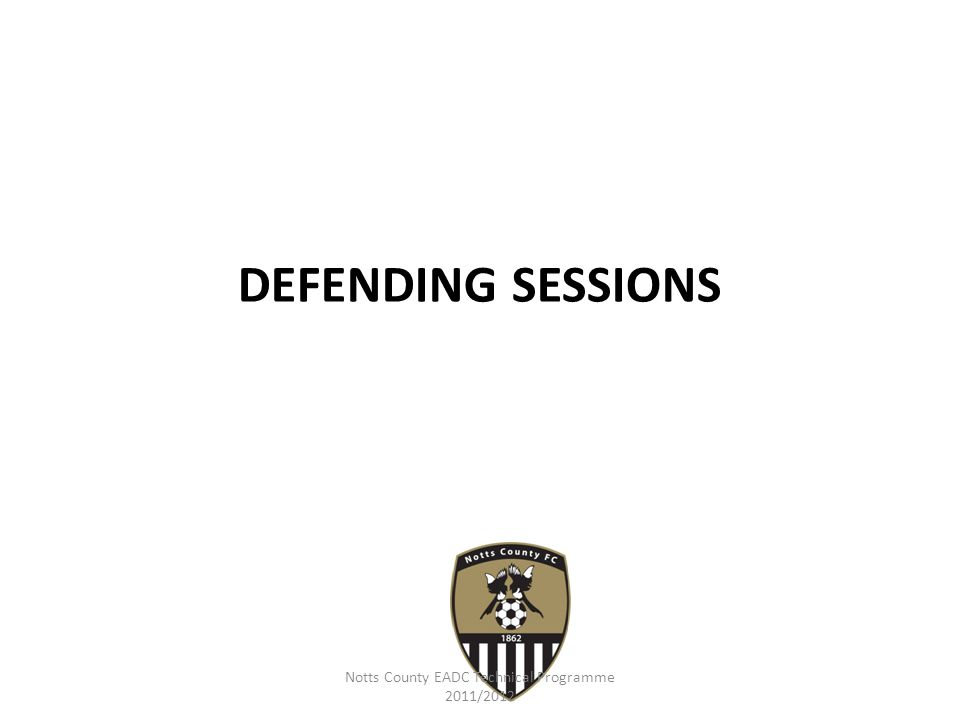 Notts County EADC Technical Programme 2011/2012 Forward movements inc positional play 1c Organisation : As practice 1b but a Striker is added who will become available for the wide player to bounce the ball off behind the passive defender to the overlapping player.