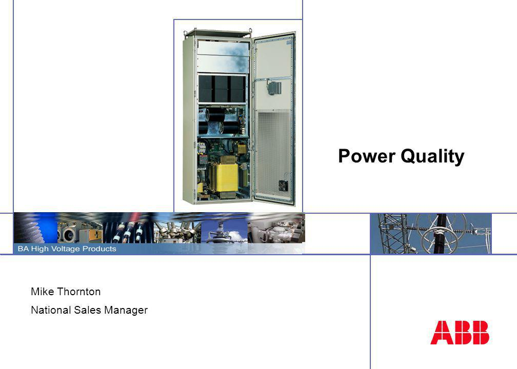 ©ABB Power Technology Front End Sales BA PTPH - LV Capacitors Power Quality Solutions Power Factor Correction Passive Harmonic Filters Active Harmonic Filters Flicker – Dynamic Compensation
