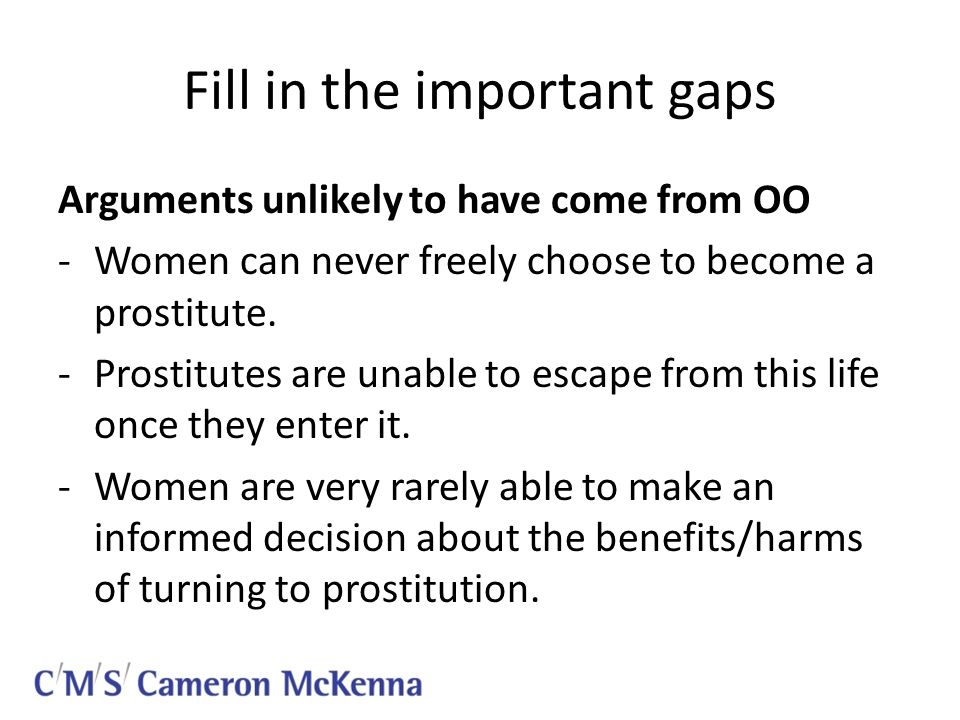 Fill in the important gaps Arguments unlikely to have come from OO -Women can never freely choose to become a prostitute.