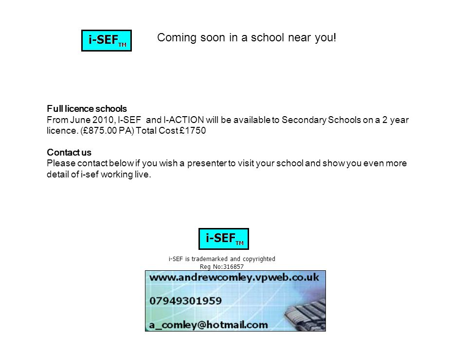 i-SEF is trademarked and copyrighted Reg No:316857 Full licence schools From June 2010, I-SEF and I-ACTION will be available to Secondary Schools on a 2 year licence.