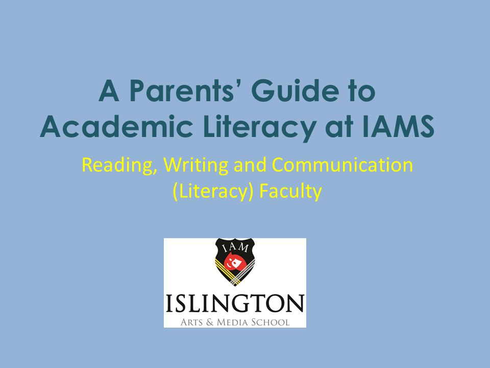 A Parents' Guide to Academic Literacy at IAMS Reading, Writing and Communication (Literacy) Faculty