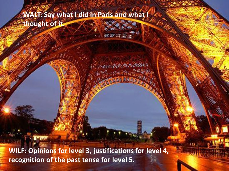WALT: Say what I did in Paris and what I thought of it.