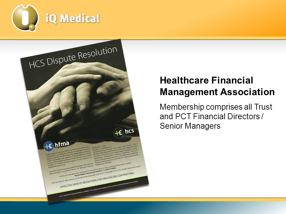 Healthcare Financial Management Association Membership comprises all Trust and PCT Financial Directors / Senior Managers