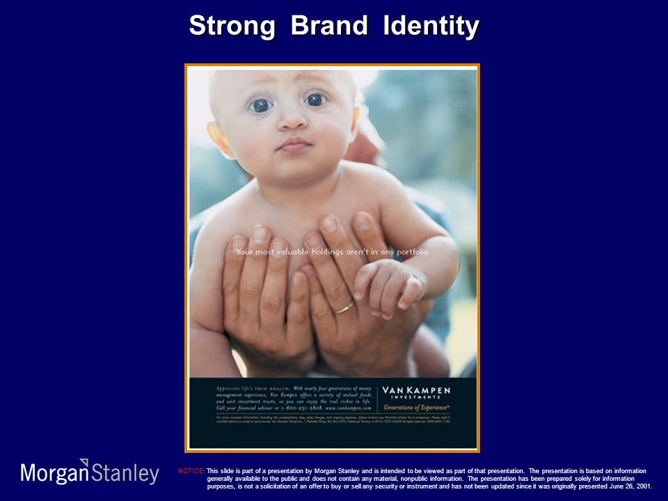 Strong Brand Identity NOTICE: This slide is part of a presentation by Morgan Stanley and is intended to be viewed as part of that presentation. The pr