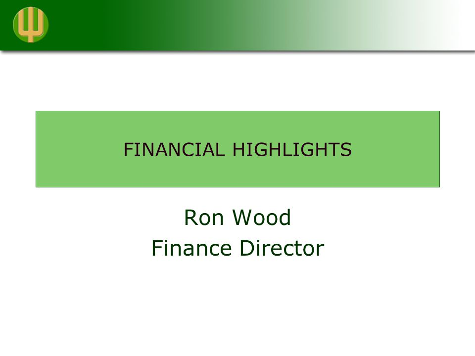 FINANCIAL HIGHLIGHTS Ron Wood Finance Director