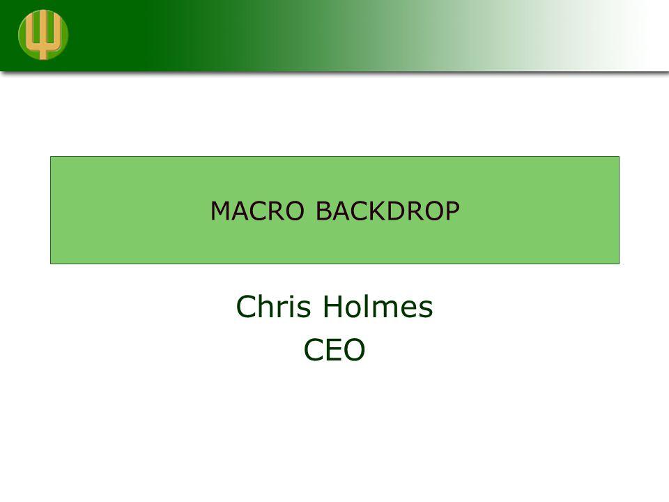 MACRO BACKDROP Chris Holmes CEO
