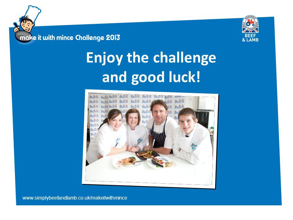 www.simplybeefandlamb.co.uk/makeitwithmince Enjoy the challenge and good luck!