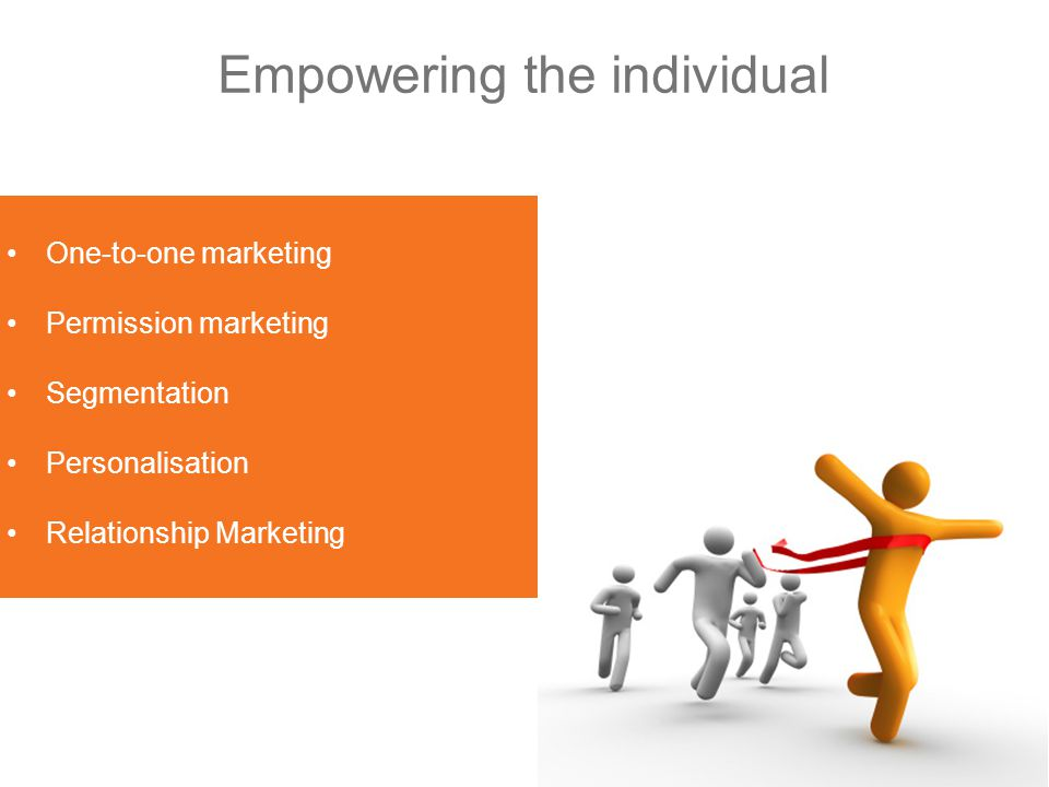 One-to-one marketing Permission marketing Segmentation Personalisation Relationship Marketing Empowering the individual