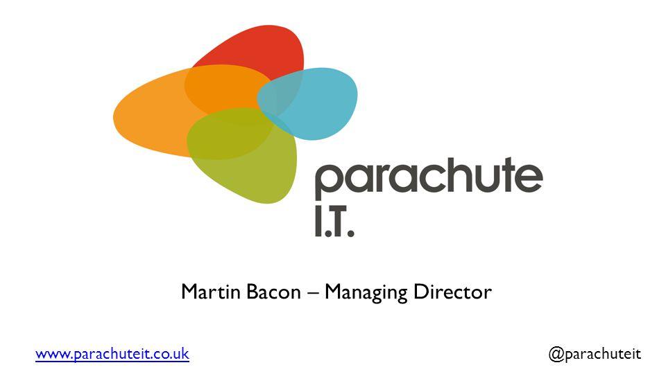 www.parachuteit.co.ukwww.parachuteit.co.uk @parachuteit Martin Bacon – Managing Director