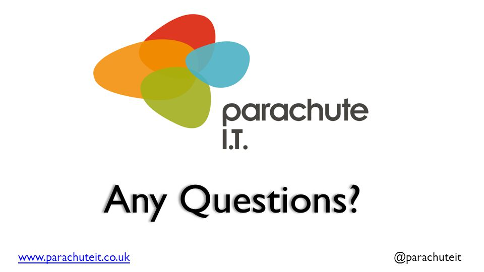 Any Questions www.parachuteit.co.ukwww.parachuteit.co.uk @parachuteit
