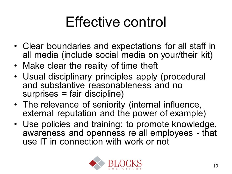 10 Effective control Clear boundaries and expectations for all staff in all media (include social media on your/their kit) Make clear the reality of t