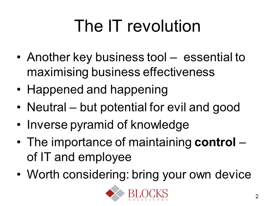 2 The IT revolution Another key business tool – essential to maximising business effectiveness Happened and happening Neutral – but potential for evil