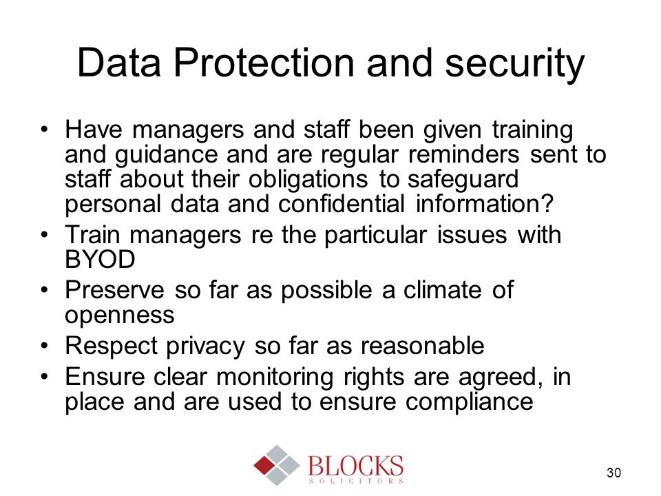 30 Data Protection and security Have managers and staff been given training and guidance and are regular reminders sent to staff about their obligatio