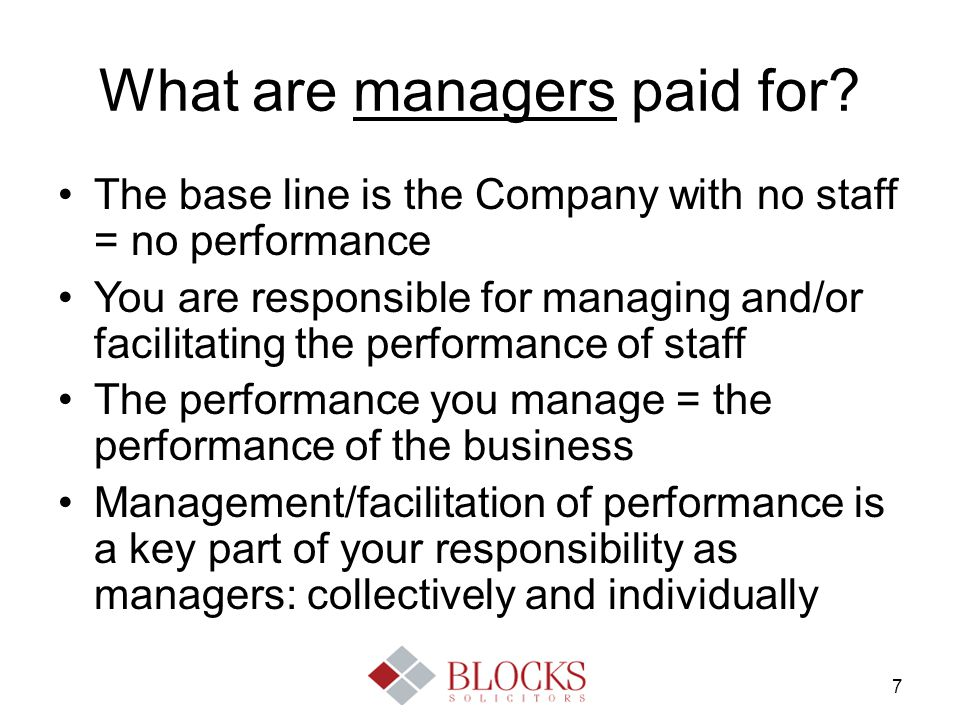 7 What are managers paid for? The base line is the Company with no staff = no performance You are responsible for managing and/or facilitating the per