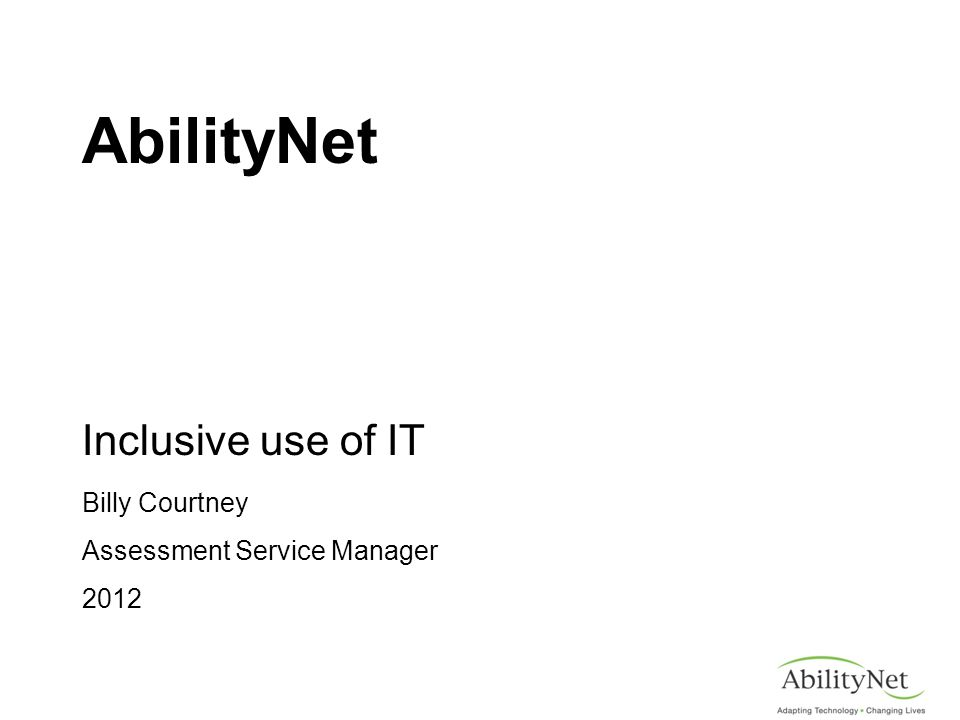 AbilityNet Inclusive use of IT Billy Courtney Assessment Service Manager 2012