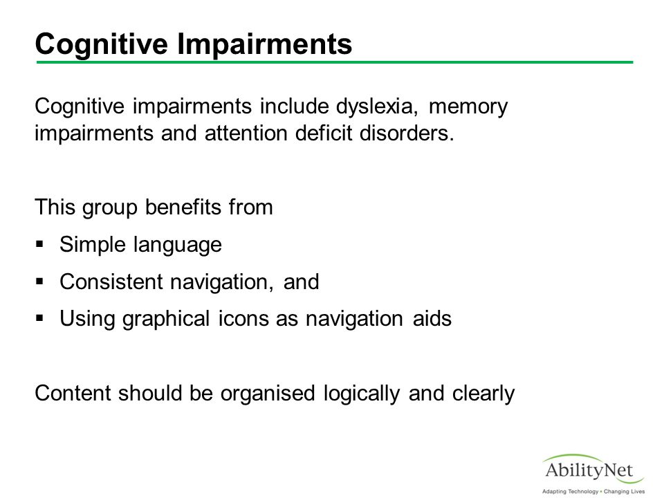 Cognitive Impairments Cognitive impairments include dyslexia, memory impairments and attention deficit disorders.