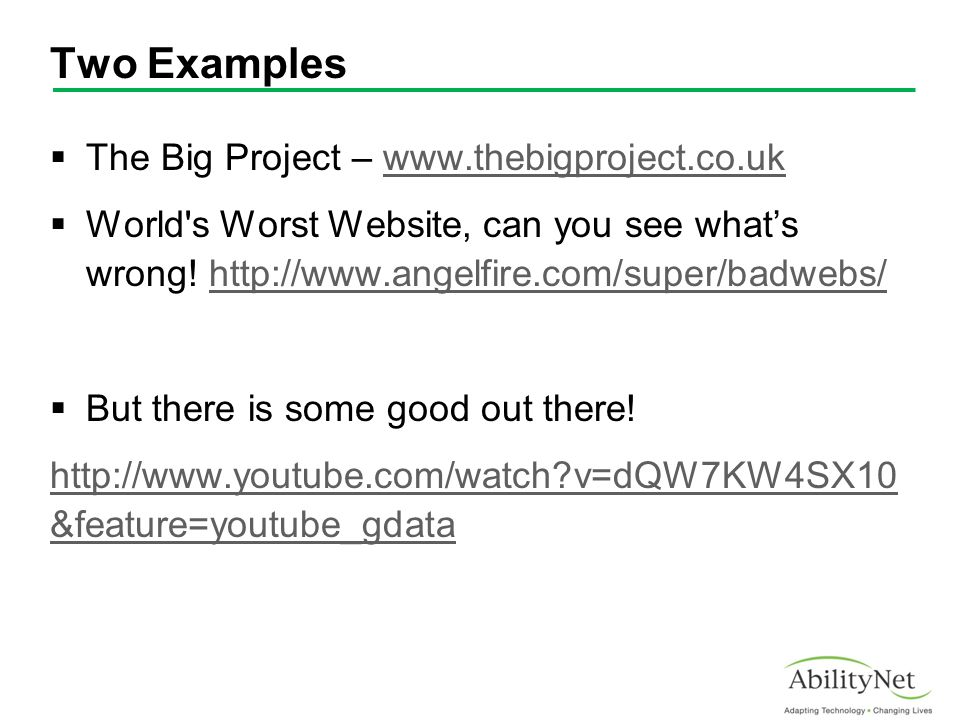 Two Examples  The Big Project – www.thebigproject.co.ukwww.thebigproject.co.uk  World's Worst Website, can you see what's wrong! http://www.angelfir