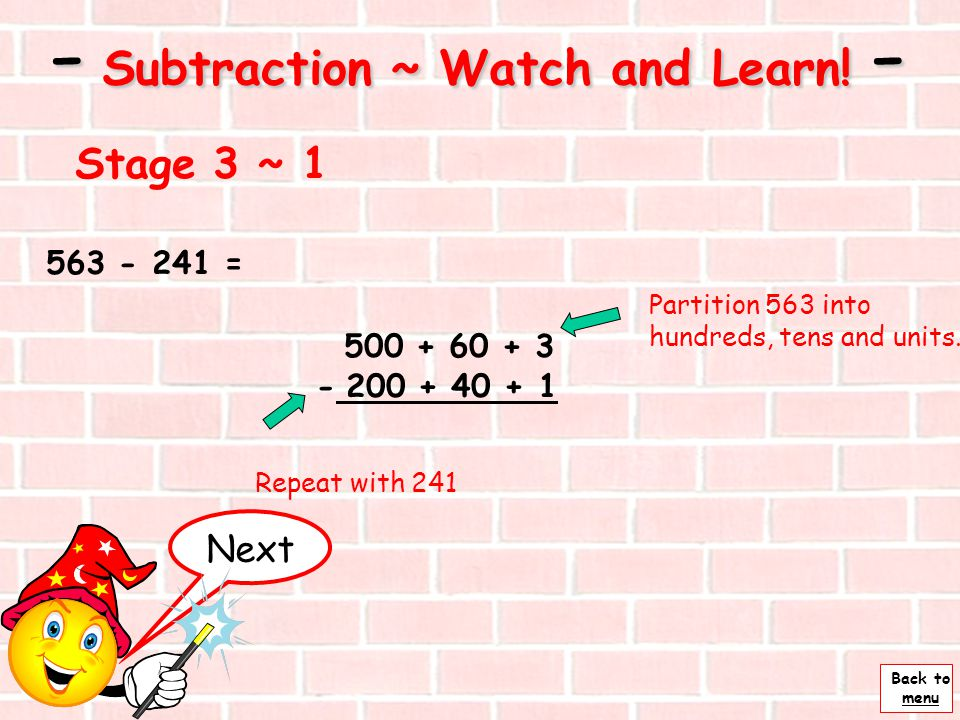 Back to menu - Subtraction ~ Watch and Learn! - Stage 2 ~ 1 taking away by counting up 74 - 35 = Write the numbers so that the Tens and the Units are