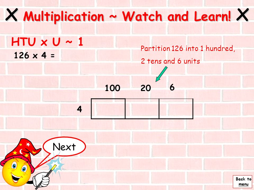 Back to menu x Multiplication ~ Watch and Learn! x TU x TU ~ 3 56 x 27 = 207 6 50 Add these four numbers together. 1000 + 350 + 120 + 42 = Children ca