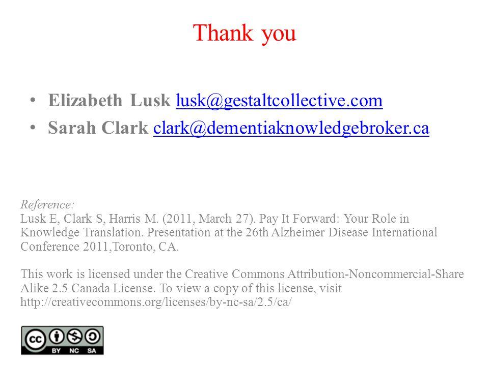 Thank you Elizabeth Lusk lusk@gestaltcollective.comlusk@gestaltcollective.com Sarah Clark clark@dementiaknowledgebroker.caclark@dementiaknowledgebroker.ca Reference: Lusk E, Clark S, Harris M.