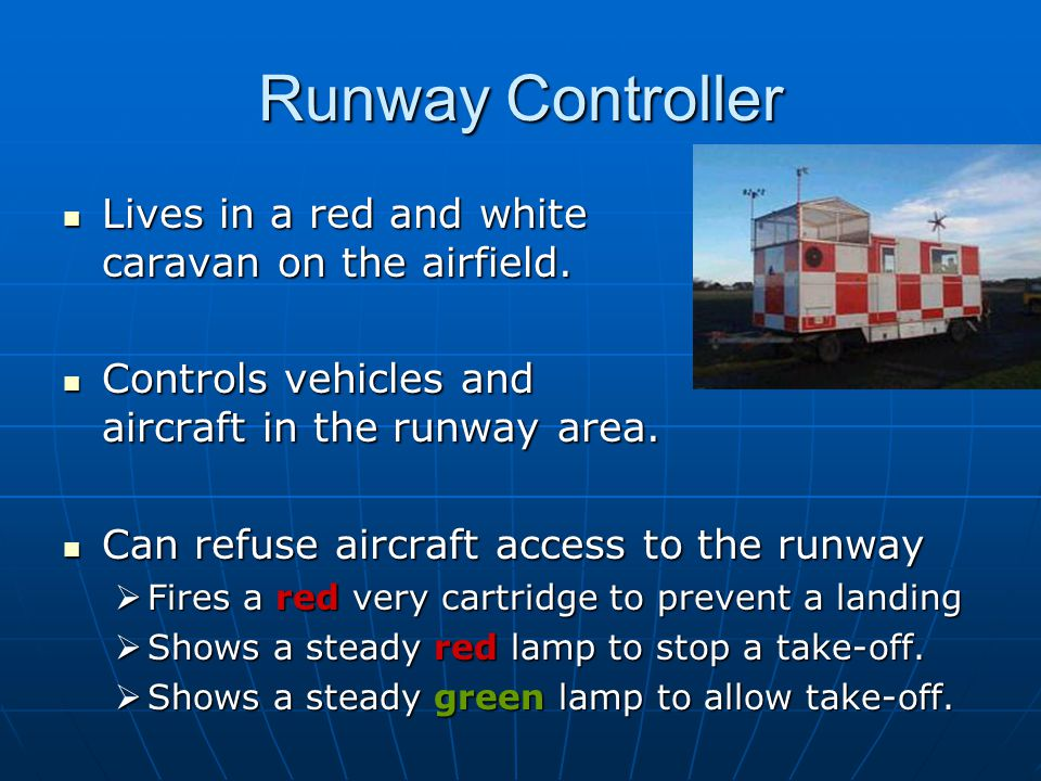 Runway Controller Lives in a red and white caravan on the airfield. Lives in a red and white caravan on the airfield. Controls vehicles and aircraft i