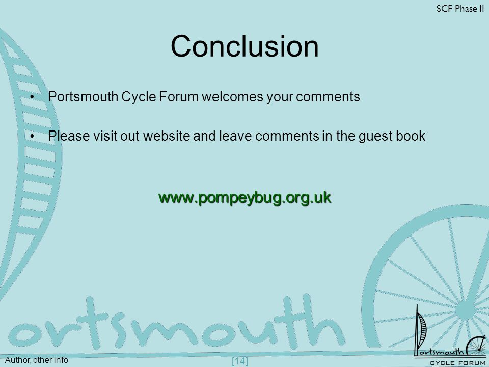 Author, other info SCF Phase II [14] Conclusion Portsmouth Cycle Forum welcomes your comments Please visit out website and leave comments in the guest