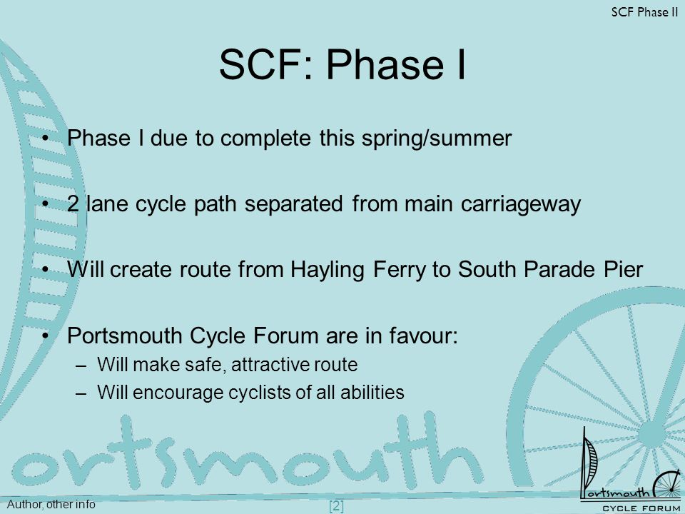 Author, other info SCF Phase II [2] SCF: Phase I Phase I due to complete this spring/summer 2 lane cycle path separated from main carriageway Will cre