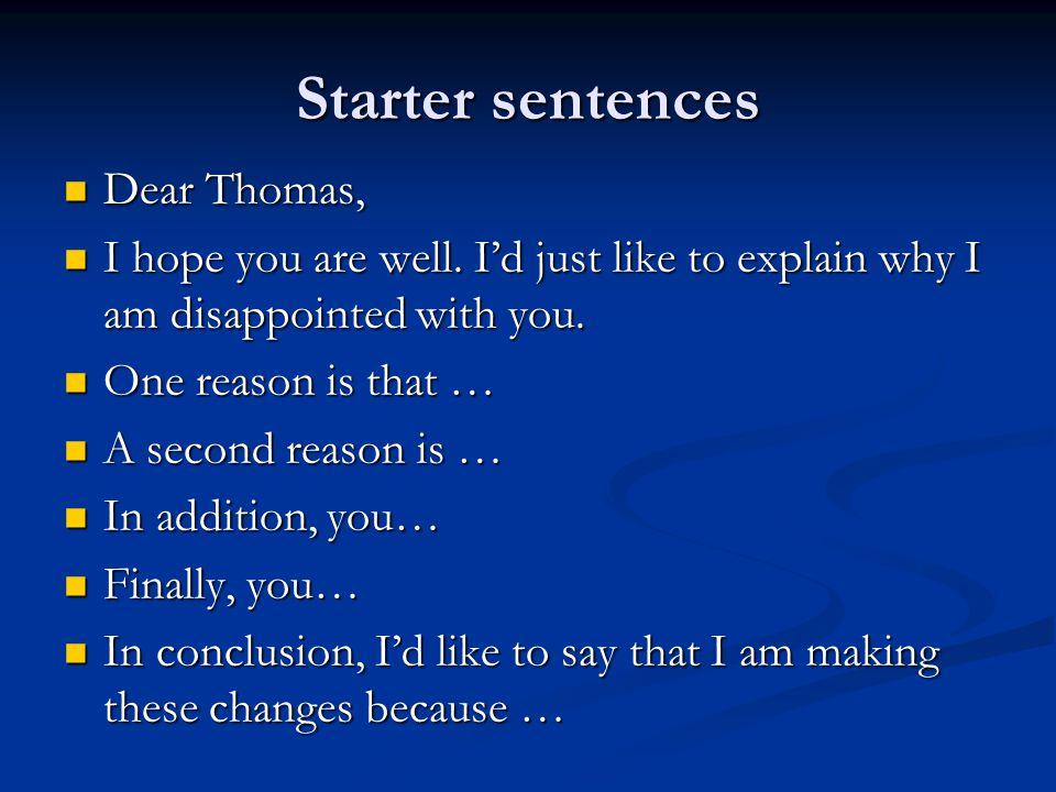 Starter sentences Dear Thomas, Dear Thomas, I hope you are well.